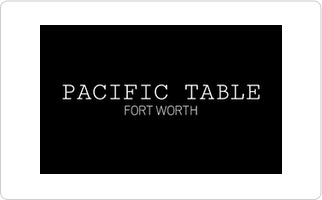 Pacific Table - Fort Worth Gift Card